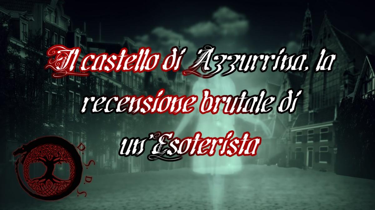 Il castello di Azzurrina, la recensione brutale di un'Esoterista